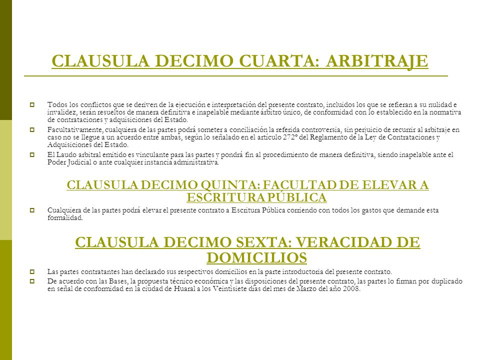 CLAUSULA DECIMO CUARTA: ARBITRAJE Todos los conflictos que se deriven de la ejecución e interpretación del presente contrato, incluidos los que se ref