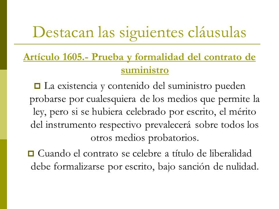 Destacan las siguientes cláusulas Artículo 1605.- Prueba y formalidad del contrato de suministro La existencia y contenido del suministro pueden proba