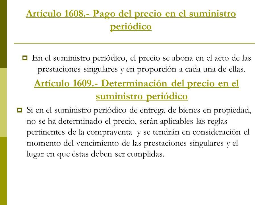 Artículo 1608.- Pago del precio en el suministro periódico En el suministro periódico, el precio se abona en el acto de las prestaciones singulares y