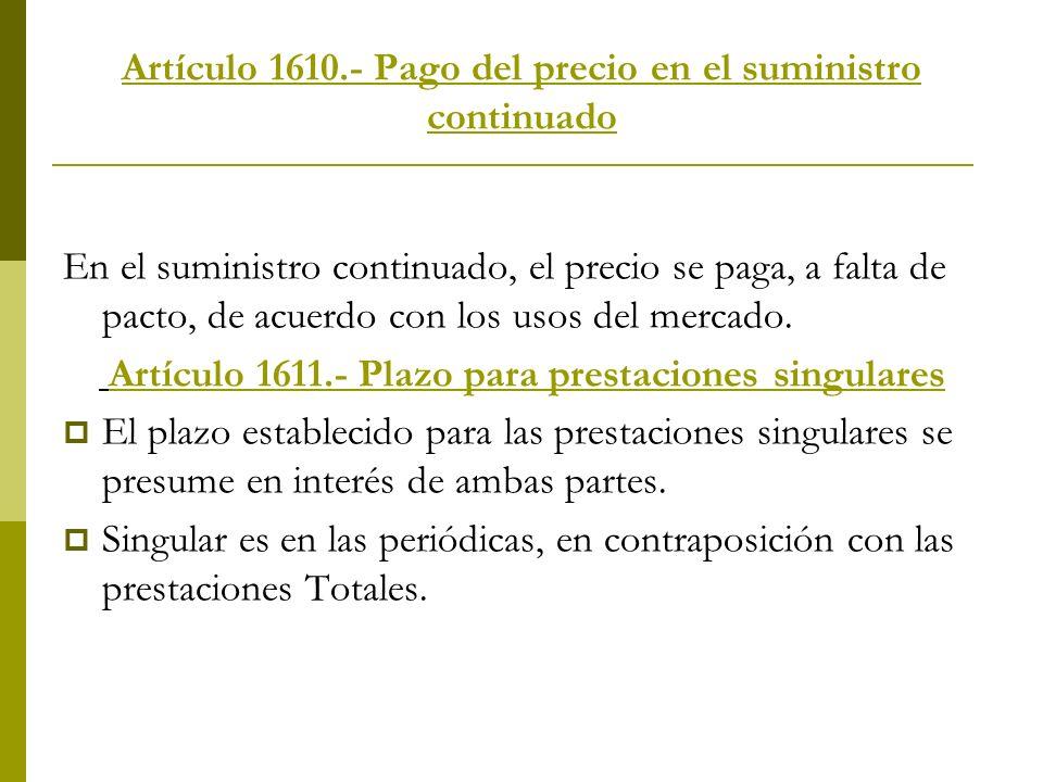 Artículo 1610.- Pago del precio en el suministro continuado En el suministro continuado, el precio se paga, a falta de pacto, de acuerdo con los usos
