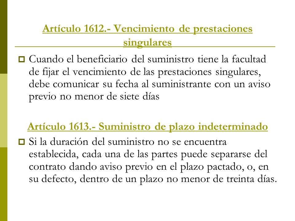 Artículo 1612.- Vencimiento de prestaciones singulares Cuando el beneficiario del suministro tiene la facultad de fijar el vencimiento de las prestaci