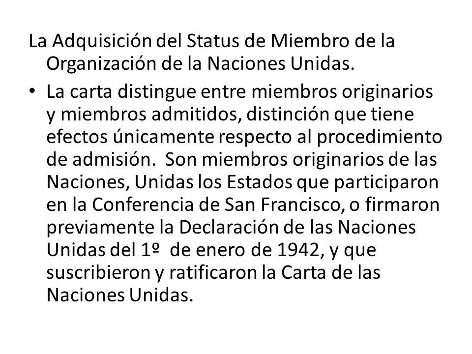 La Adquisición del Status de Miembro de la Organización de la Naciones Unidas. La carta distingue entre miembros originarios y miembros admitidos, dis
