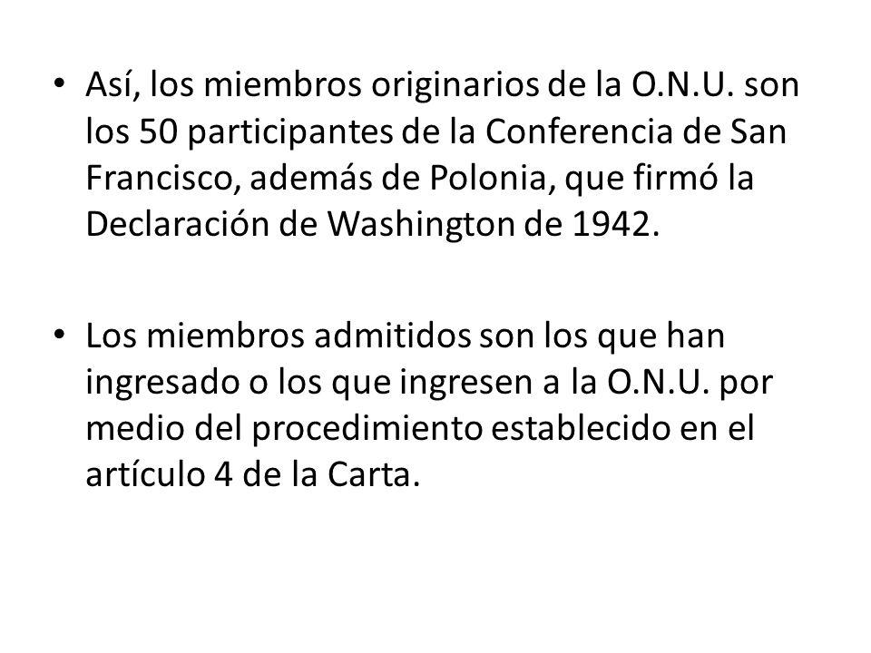 Así, los miembros originarios de la O.N.U. son los 50 participantes de la Conferencia de San Francisco, además de Polonia, que firmó la Declaración de