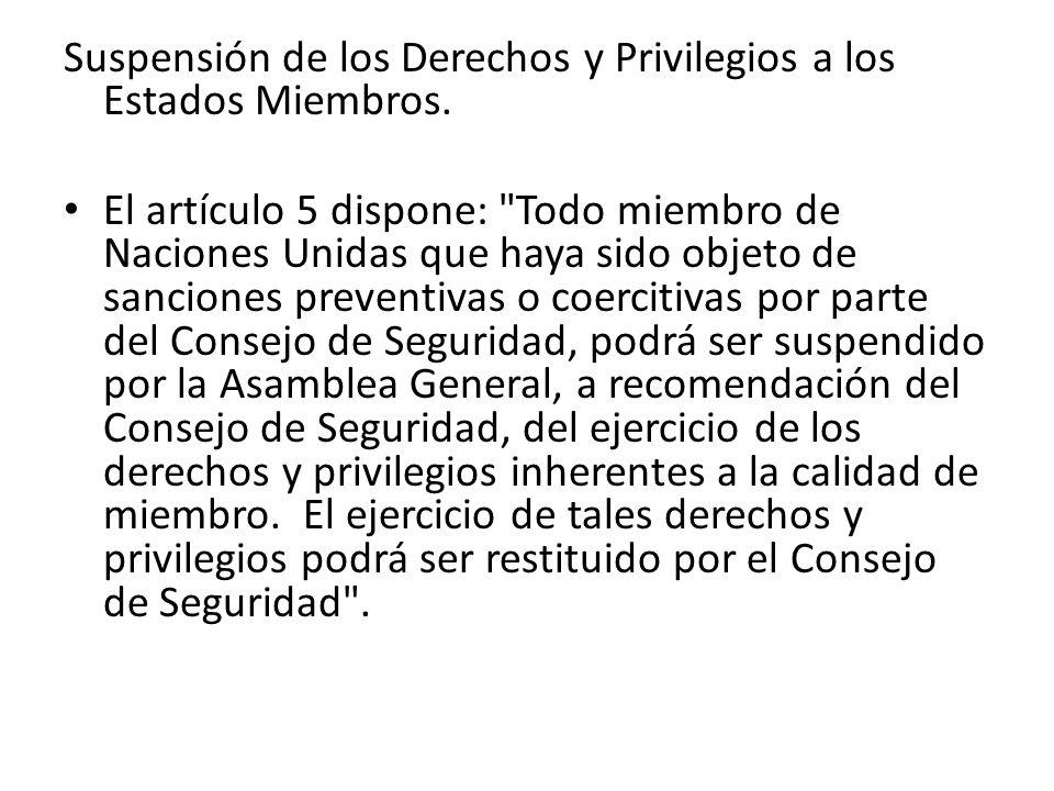 Suspensión de los Derechos y Privilegios a los Estados Miembros. El artículo 5 dispone: