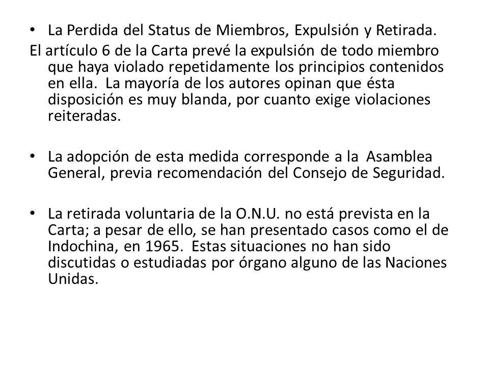 La Perdida del Status de Miembros, Expulsión y Retirada. El artículo 6 de la Carta prevé la expulsión de todo miembro que haya violado repetidamente l