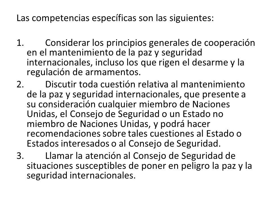 Las competencias específicas son las siguientes: 1. Considerar los principios generales de cooperación en el mantenimiento de la paz y seguridad inter