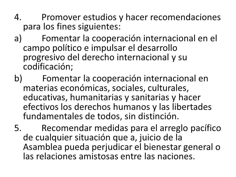4. Promover estudios y hacer recomendaciones para los fines siguientes: a) Fomentar la cooperación internacional en el campo político e impulsar el de