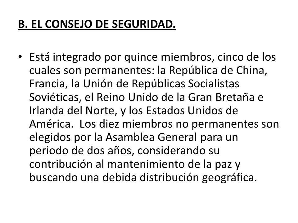 B. EL CONSEJO DE SEGURIDAD. Está integrado por quince miembros, cinco de los cuales son permanentes: la República de China, Francia, la Unión de Repúb