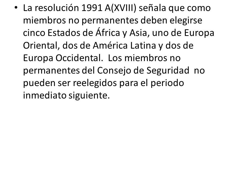 La resolución 1991 A(XVIII) señala que como miembros no permanentes deben elegirse cinco Estados de África y Asia, uno de Europa Oriental, dos de Amér