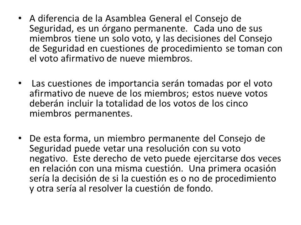 A diferencia de la Asamblea General el Consejo de Seguridad, es un órgano permanente. Cada uno de sus miembros tiene un solo voto, y las decisiones de