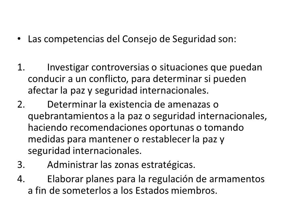 Las competencias del Consejo de Seguridad son: 1. Investigar controversias o situaciones que puedan conducir a un conflicto, para determinar si pueden