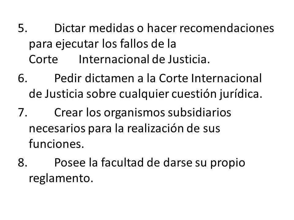 5. Dictar medidas o hacer recomendaciones para ejecutar los fallos de la Corte Internacional de Justicia. 6. Pedir dictamen a la Corte Internacional d
