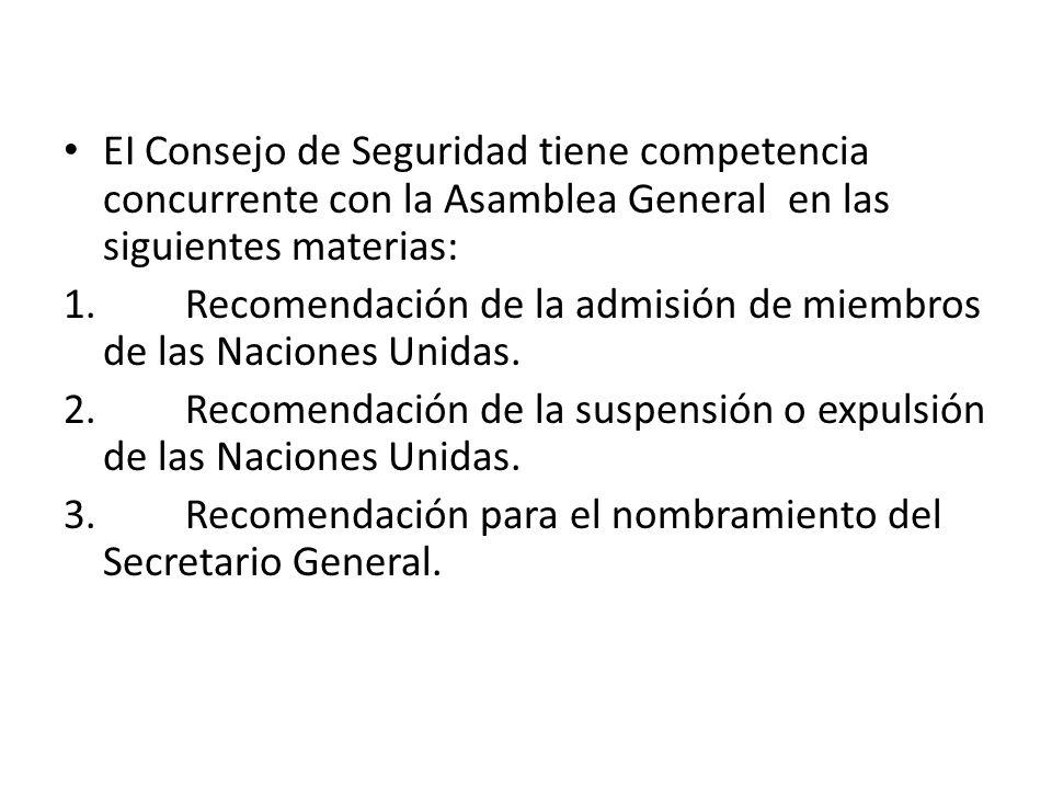 EI Consejo de Seguridad tiene competencia concurrente con la Asamblea General en las siguientes materias: 1. Recomendación de la admisión de miembros
