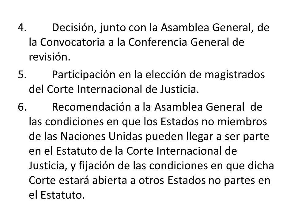 4. Decisión, junto con la Asamblea General, de la Convocatoria a la Conferencia General de revisión. 5. Participación en la elección de magistrados de