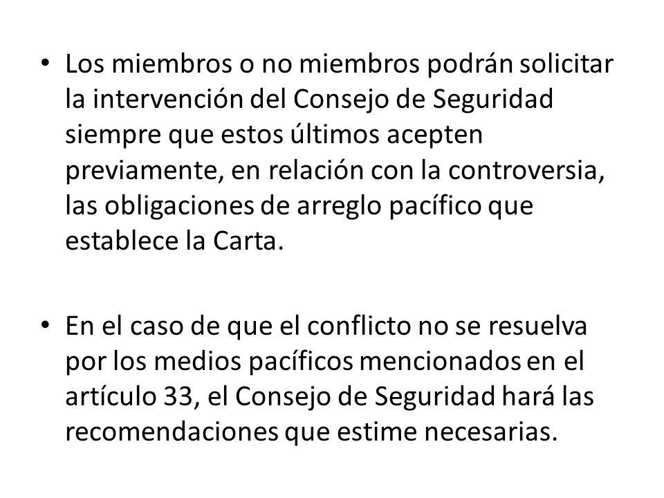 Los miembros o no miembros podrán solicitar la intervención del Consejo de Seguridad siempre que estos últimos acepten previamente, en relación con la