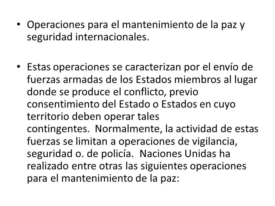 Operaciones para el mantenimiento de la paz y seguridad internacionales. Estas operaciones se caracterizan por el envío de fuerzas armadas de los Esta