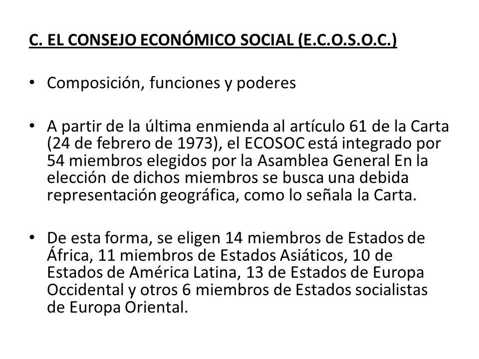 C. EL CONSEJO ECONÓMICO SOCIAL (E.C.O.S.O.C.) Composición, funciones y poderes A partir de la última enmienda al artículo 61 de la Carta (24 de febrer