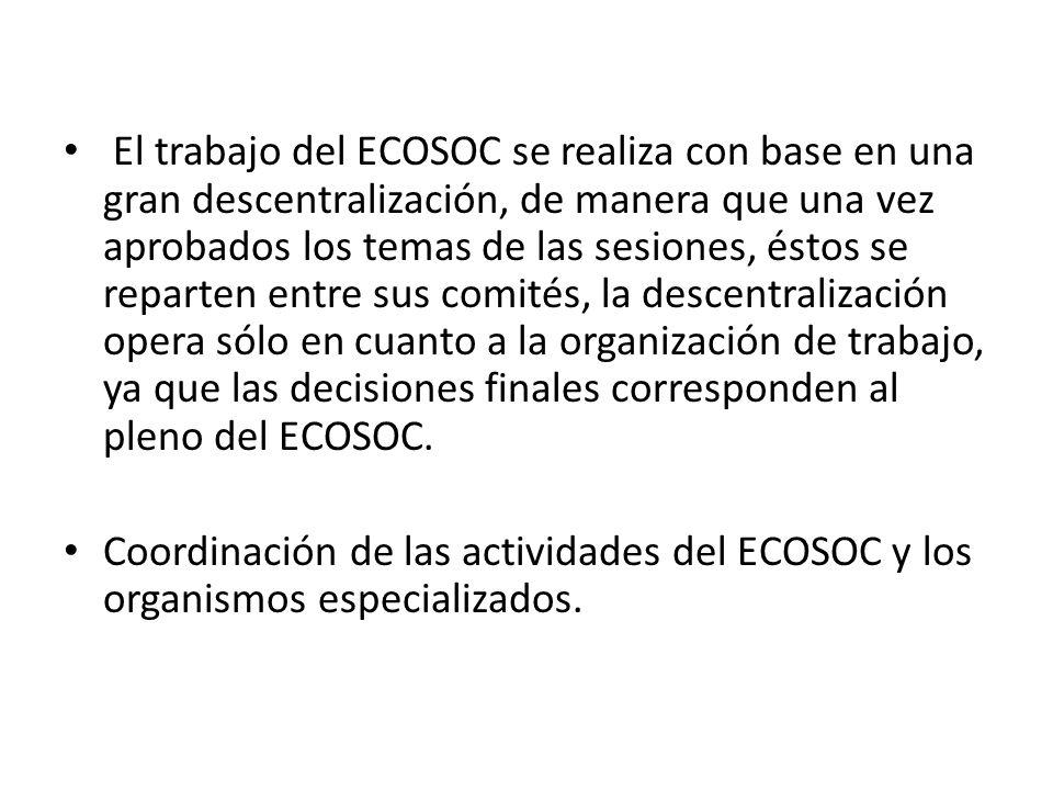 El trabajo del ECOSOC se realiza con base en una gran descentralización, de manera que una vez aprobados los temas de las sesiones, éstos se reparten