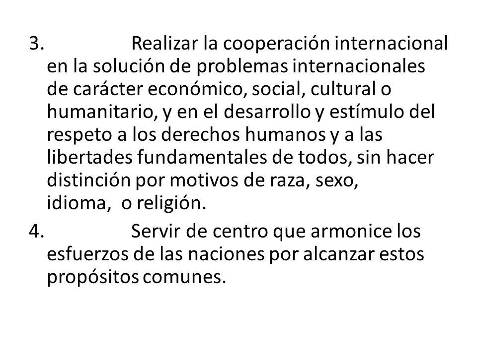 3. Realizar la cooperación internacional en la solución de problemas internacionales de carácter económico, social, cultural o humanitario, y en el de