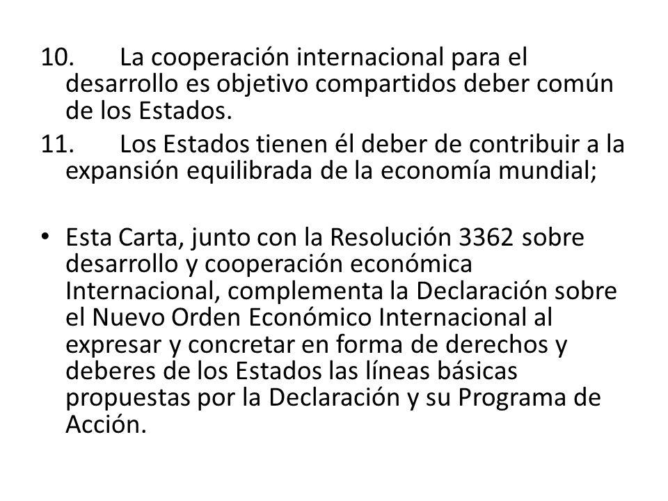 10. La cooperación internacional para el desarrollo es objetivo compartidos deber común de los Estados. 11. Los Estados tienen él deber de contribuir