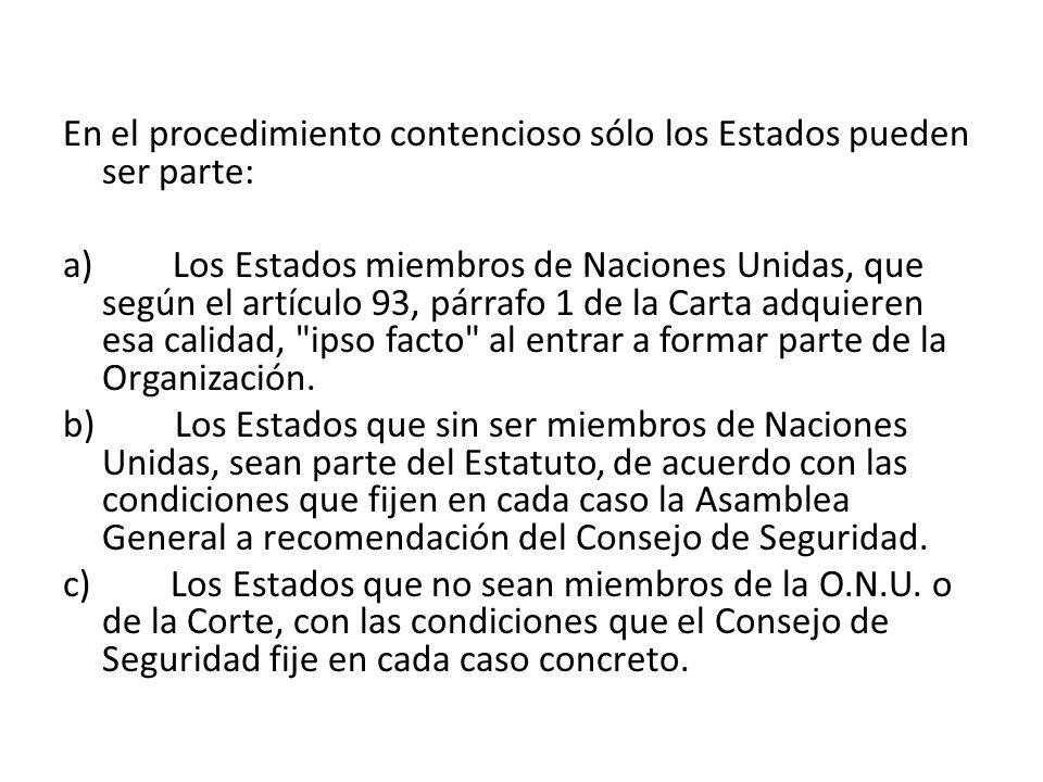 En el procedimiento contencioso sólo los Estados pueden ser parte: a) Los Estados miembros de Naciones Unidas, que según el artículo 93, párrafo 1 de