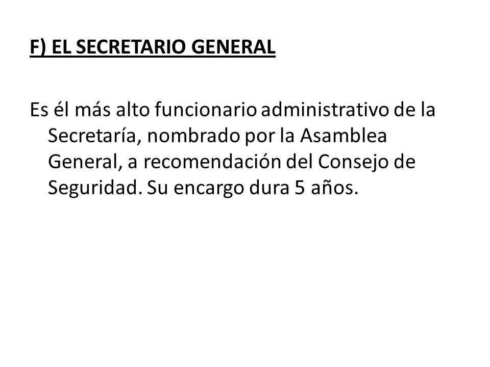 F) EL SECRETARIO GENERAL Es él más alto funcionario administrativo de la Secretaría, nombrado por la Asamblea General, a recomendación del Consejo de