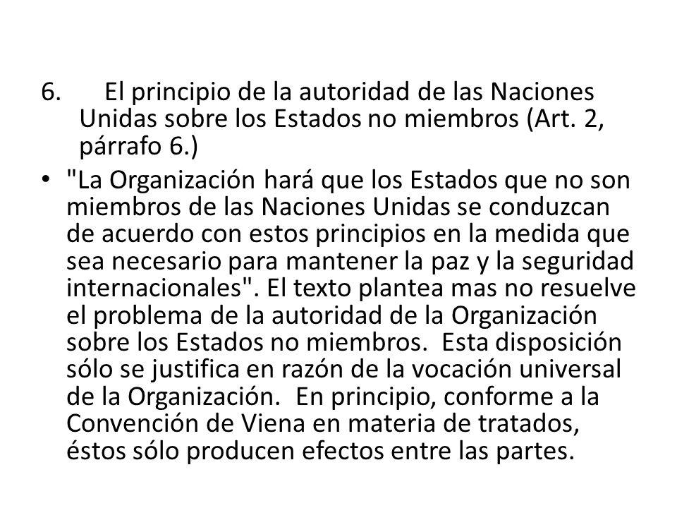 6. El principio de la autoridad de las Naciones Unidas sobre los Estados no miembros (Art. 2, párrafo 6.)
