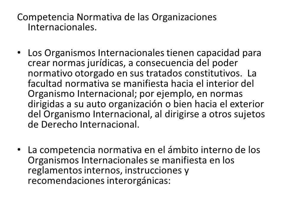 Competencia Normativa de las Organizaciones Internacionales. Los Organismos Internacionales tienen capacidad para crear normas jurídicas, a consecuenc