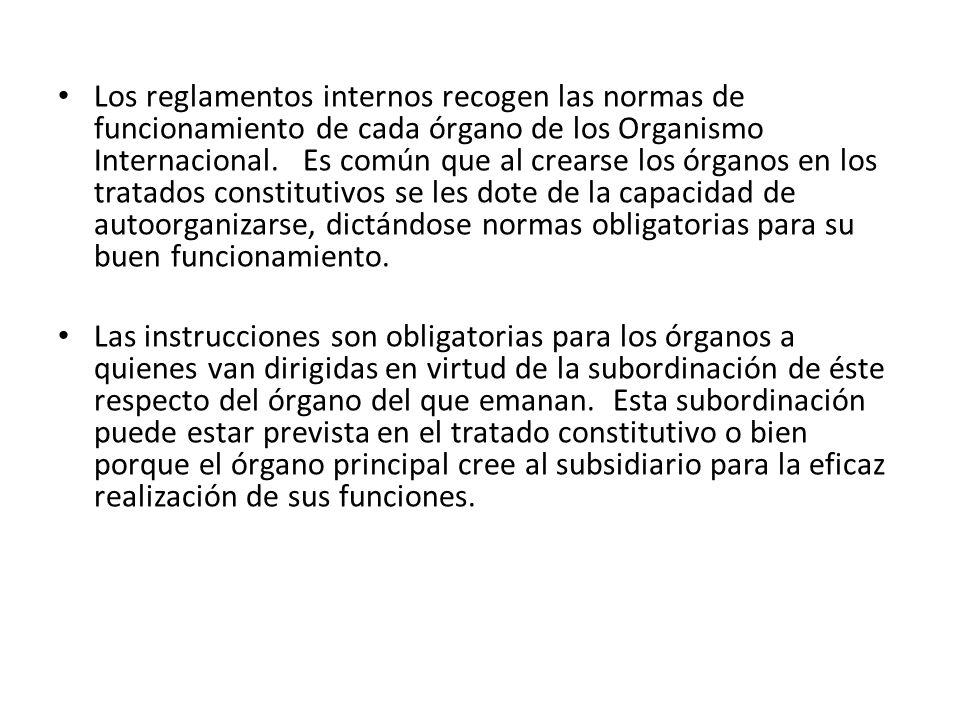Los reglamentos internos recogen las normas de funcionamiento de cada órgano de los Organismo Internacional. Es común que al crearse los órganos en lo