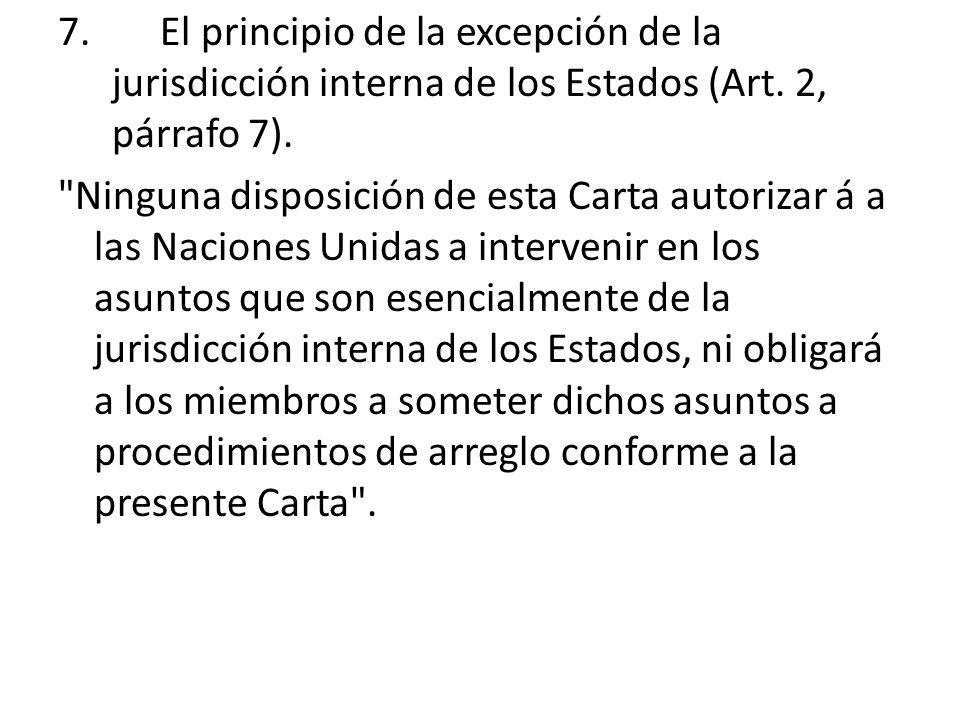 7. El principio de la excepción de la jurisdicción interna de los Estados (Art. 2, párrafo 7).