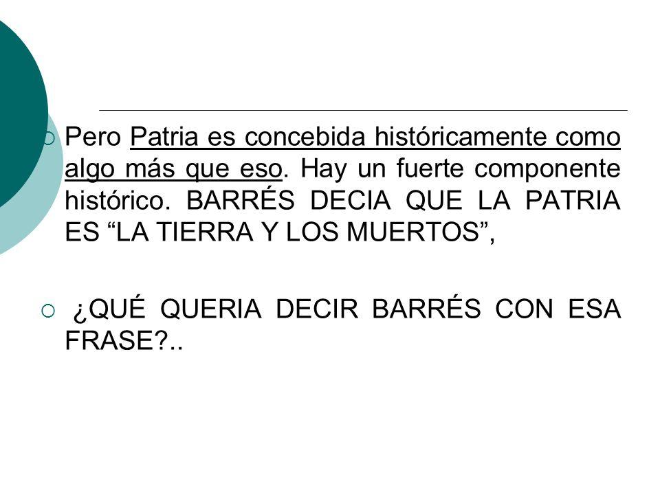 Barrés decía que la patria tiene relación así con la historia, con el pasado que nos da una identidad.