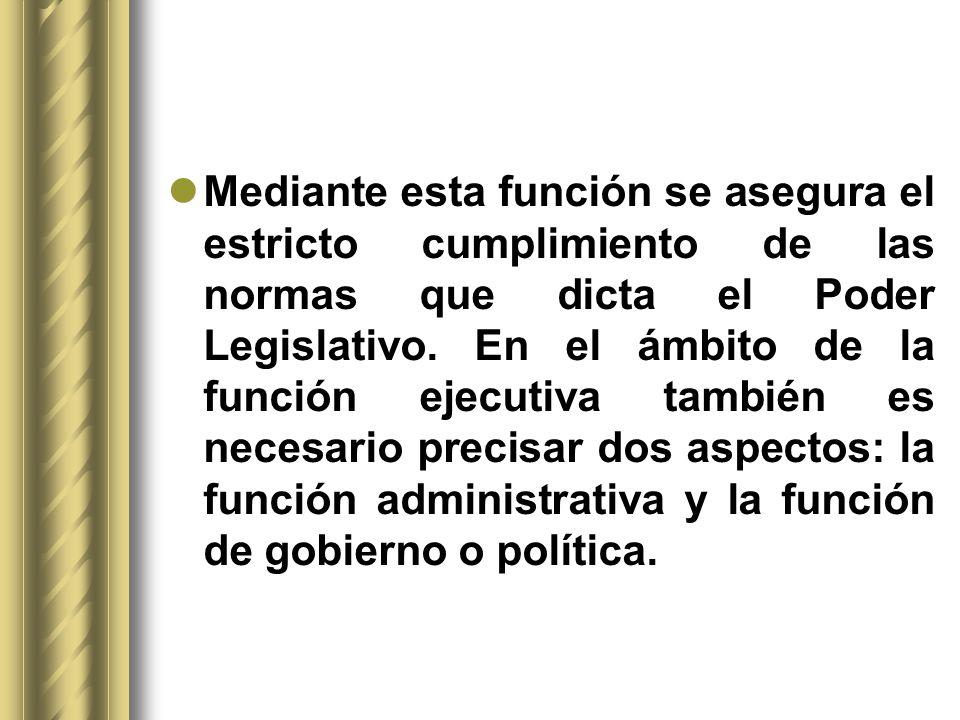 Mediante esta función se asegura el estricto cumplimiento de las normas que dicta el Poder Legislativo. En el ámbito de la función ejecutiva también e