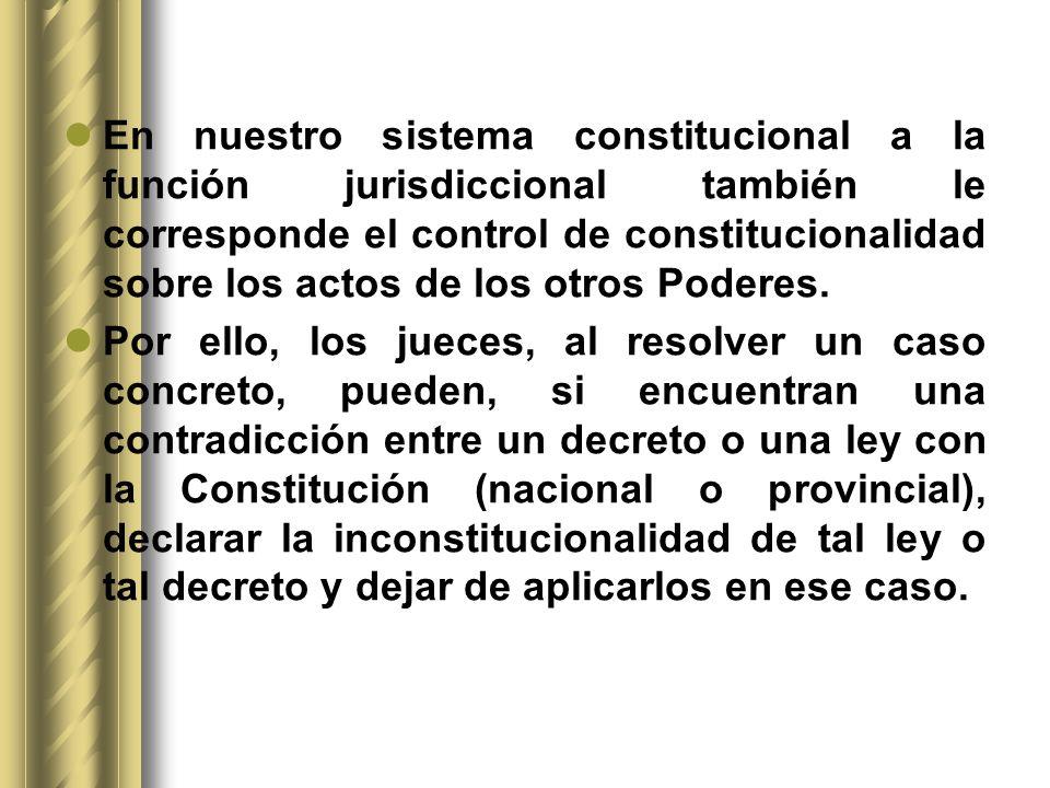 En nuestro sistema constitucional a la función jurisdiccional también le corresponde el control de constitucionalidad sobre los actos de los otros Pod
