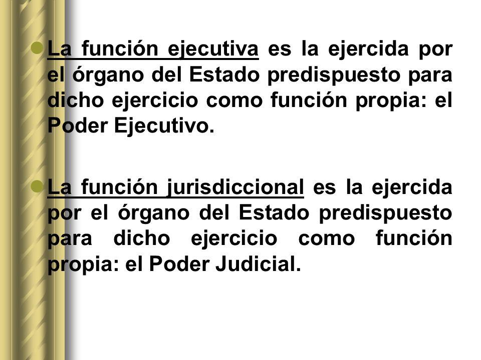 La función ejecutiva es la ejercida por el órgano del Estado predispuesto para dicho ejercicio como función propia: el Poder Ejecutivo. La función jur
