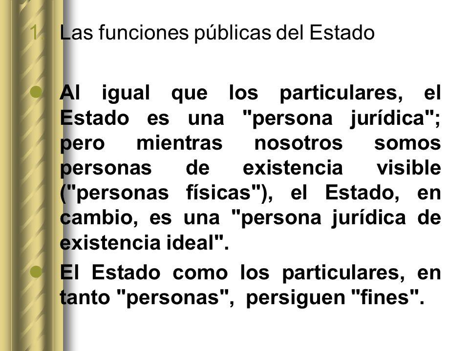 Para satisfacer estos fines, tanto el Estado los particulares ejercen distintas funciones .