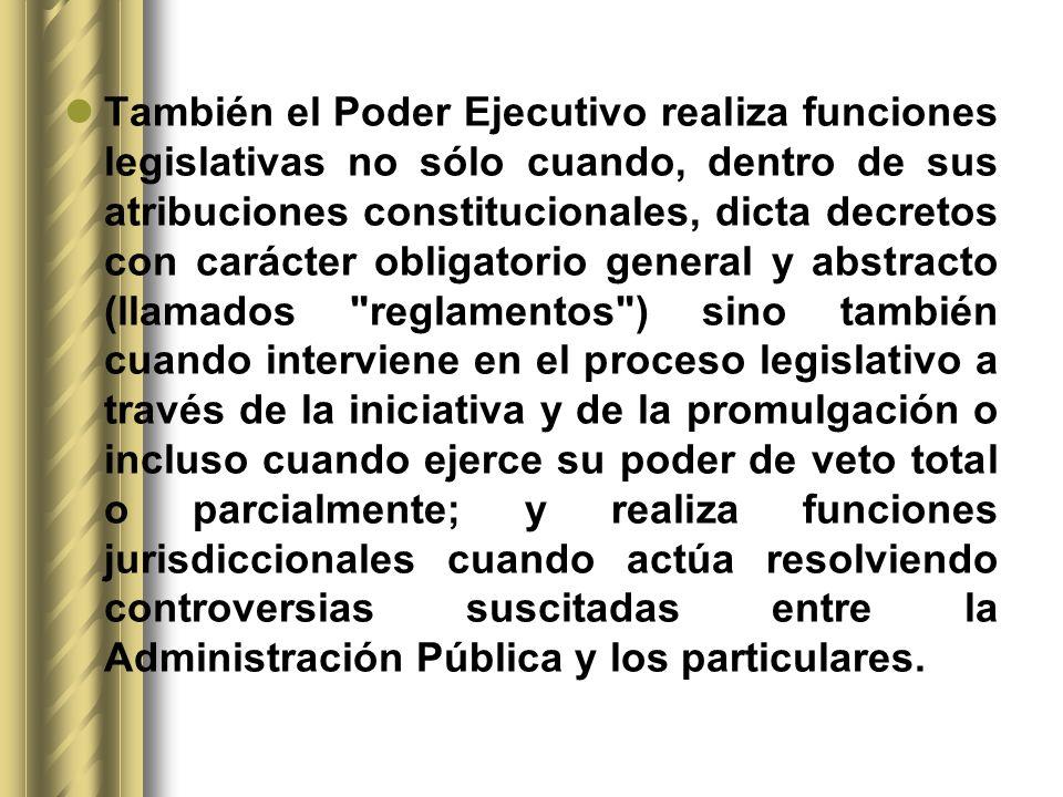 También el Poder Ejecutivo realiza funciones legislativas no sólo cuando, dentro de sus atribuciones constitucionales, dicta decretos con carácter obl