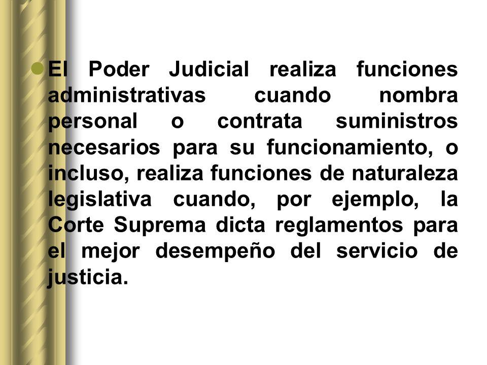 El Poder Judicial realiza funciones administrativas cuando nombra personal o contrata suministros necesarios para su funcionamiento, o incluso, realiz
