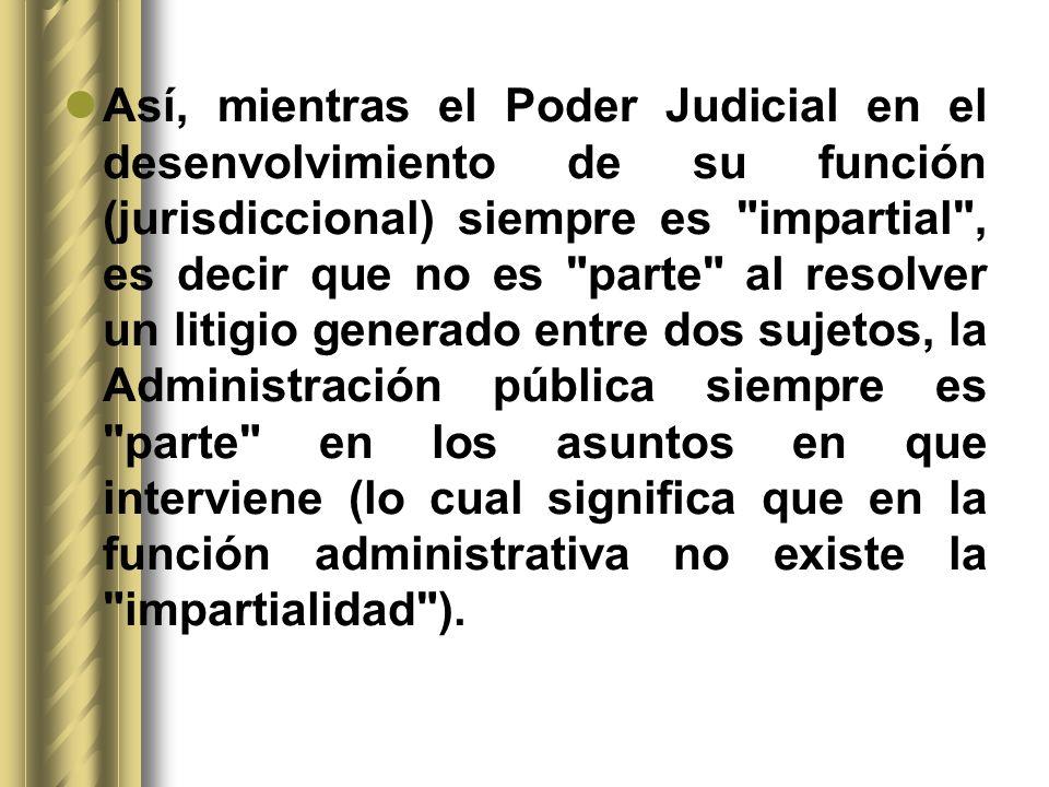 Así, mientras el Poder Judicial en el desenvolvimiento de su función (jurisdiccional) siempre es