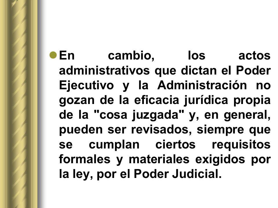 En cambio, los actos administrativos que dictan el Poder Ejecutivo y la Administración no gozan de la eficacia jurídica propia de la