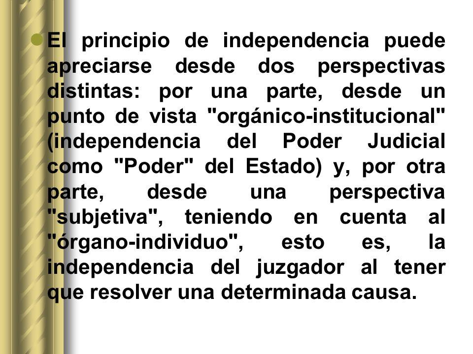 El principio de independencia puede apreciarse desde dos perspectivas distintas: por una parte, desde un punto de vista
