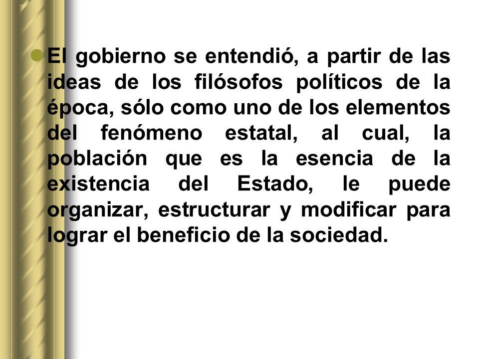 El gobierno se entendió, a partir de las ideas de los filósofos políticos de la época, sólo como uno de los elementos del fenómeno estatal, al cual, l