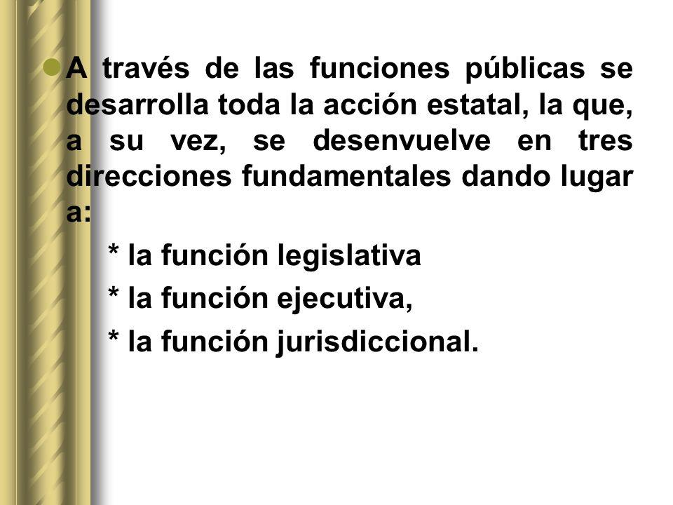A través de las funciones públicas se desarrolla toda la acción estatal, la que, a su vez, se desenvuelve en tres direcciones fundamentales dando luga