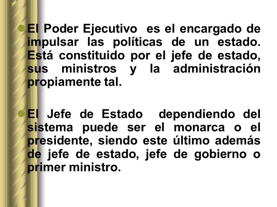 El Poder Ejecutivo es el encargado de impulsar las políticas de un estado. Está constituido por el jefe de estado, sus ministros y la administración p