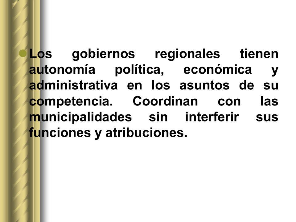 Los gobiernos regionales tienen autonomía política, económica y administrativa en los asuntos de su competencia. Coordinan con las municipalidades sin