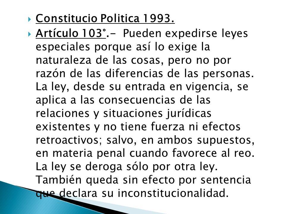 Constitucio Politica 1993. Artículo 103°.- Pueden expedirse leyes especiales porque así lo exige la naturaleza de las cosas, pero no por razón de las