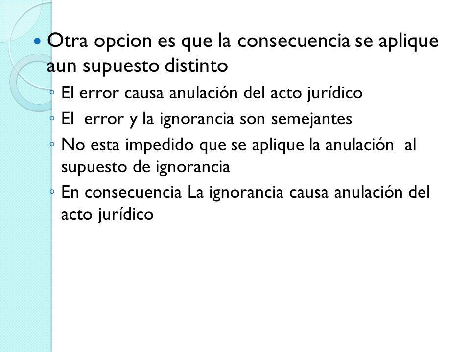 Otra opcion es que la consecuencia se aplique aun supuesto distinto El error causa anulación del acto jurídico El error y la ignorancia son semejantes