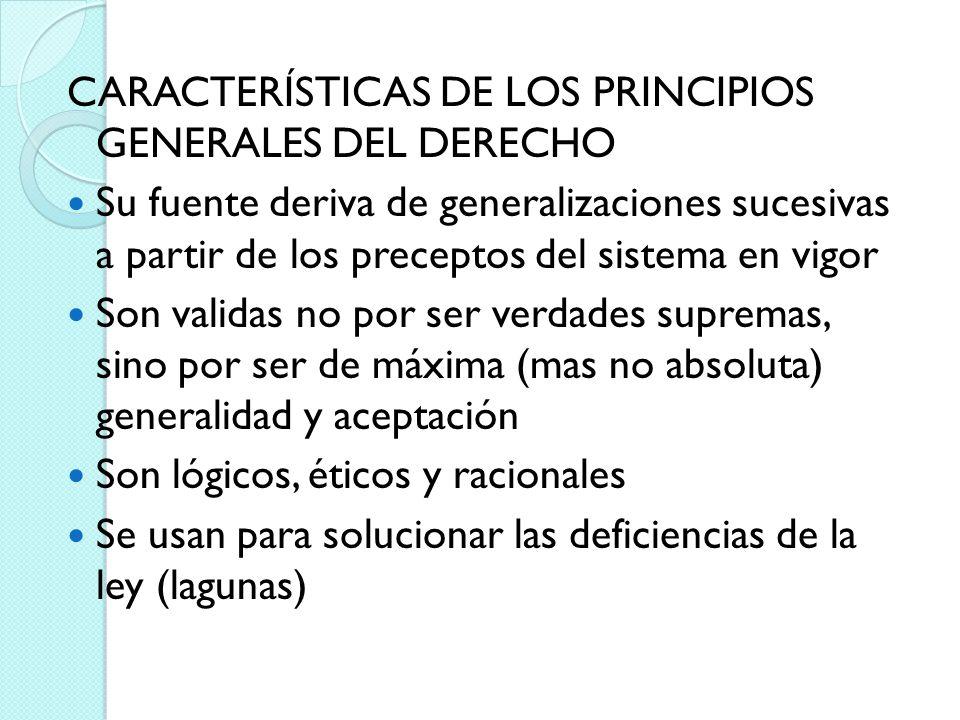 CARACTERÍSTICAS DE LOS PRINCIPIOS GENERALES DEL DERECHO Su fuente deriva de generalizaciones sucesivas a partir de los preceptos del sistema en vigor