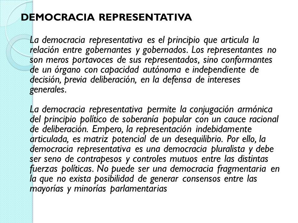 DEMOCRACIA REPRESENTATIVA La democracia representativa es el principio que articula la relación entre gobernantes y gobernados. Los representantes no