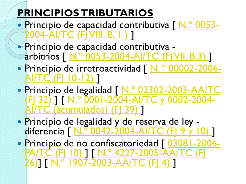 PRINCIPIOS TRIBUTARIOS Principio de capacidad contributiva [ N.º 0053- 2004-AI/TC (FJ VIII. B. 1 ) ]N.º 0053- 2004-AI/TC (FJ VIII. B. 1 ) Principio de