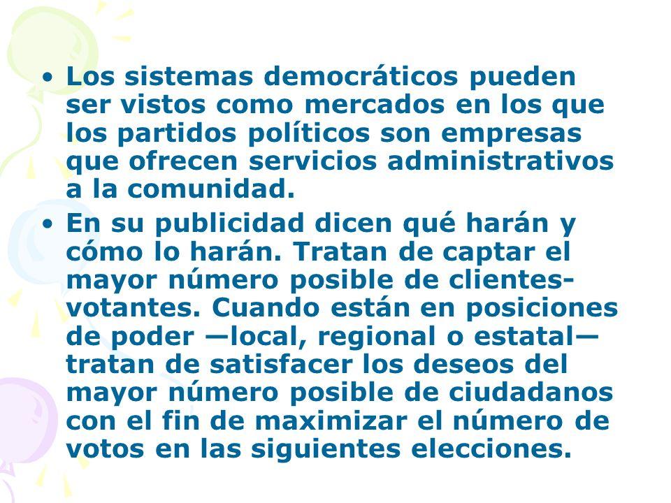 Los sistemas democráticos pueden ser vistos como mercados en los que los partidos políticos son empresas que ofrecen servicios administrativos a la co